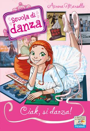 39 ciak si danza 39 di aurora marsotto libri il battello for Libri per ragazze di 13 anni