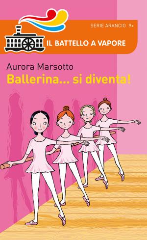 39 ballerina si diventa 39 di aurora marsotto libri il for Libri per ragazze di 13 anni