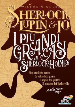 Sherlock, Lupin & Io - I più grandi casi di Sherlock Holmes