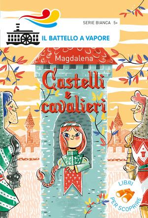 castelli e cavalieri  Castelli e cavalieri' di Magdalena | Libri | Il Battello a Vapore