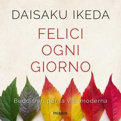 Felici Ogni Giorno Di Daisaku Ikeda Libri Edizioni Piemme